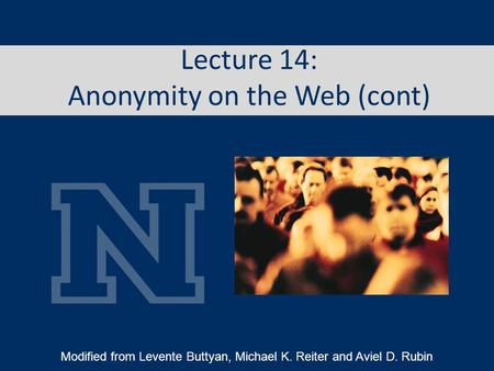 Lecture 14: Anonymity on the Web (cont) Modified from Levente Buttyan, Michael K. Reiter and Aviel D. Rubin.