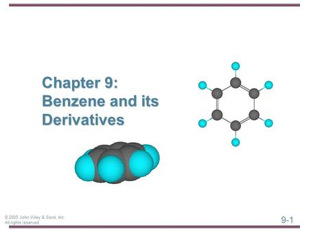 9-1 © 2005 John Wiley & Sons, Inc. All rights reserved Chapter 9: Benzene and its Derivatives.