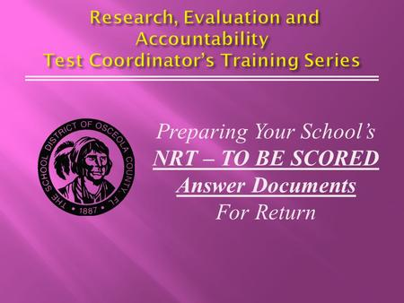 Preparing Your School's NRT – TO BE SCORED Answer Documents For Return.
