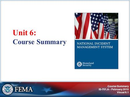 Course Summary IS-701.A – February 2010 Visual 6.1 Unit 6: Course Summary.