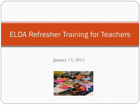 January 13, 2015 ELDA Refresher Training for Teachers.