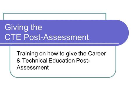 Giving the CTE Post-Assessment Training on how to give the Career & Technical Education Post- Assessment.