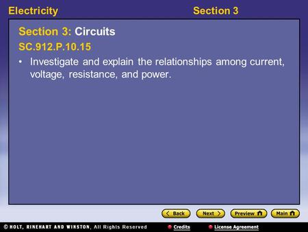 ElectricitySection 3 Section 3: Circuits SC.912.P.10.15 Investigate and explain the relationships among current, voltage, resistance, and power.