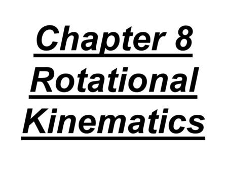 Chapter 8 Rotational Kinematics. The axis of rotation is the line around which an object rotates.