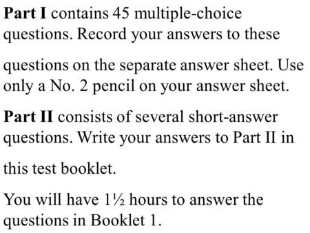 Part I contains 45 multiple-choice questions. Record your answers to these questions on the separate answer sheet. Use only a No. 2 pencil on your answer.