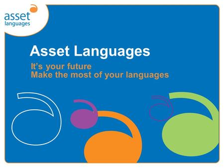 Asset Languages It's your future Make the most of your languages.