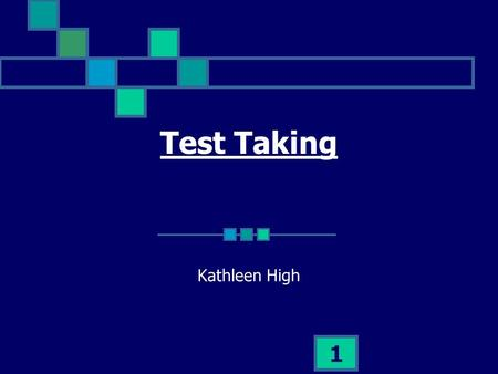 1 Test Taking Kathleen High. 2 Things to Know Prepare for the Test Types of Tests Test Anxiety.