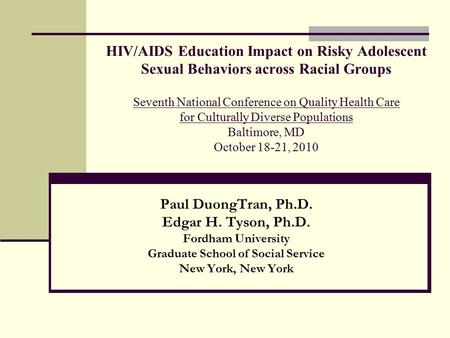 HIV/AIDS Education Impact on Risky Adolescent Sexual Behaviors across Racial Groups Seventh National Conference on Quality Health Care for Culturally Diverse.