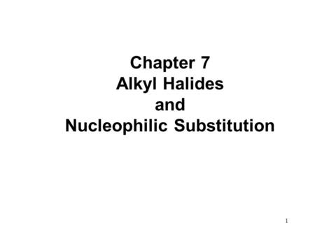 1 Chapter 7 Alkyl Halides and Nucleophilic Substitution.