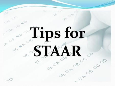 Tips for STAAR. Get a good night's sleep before any test, especially the STAAR test.