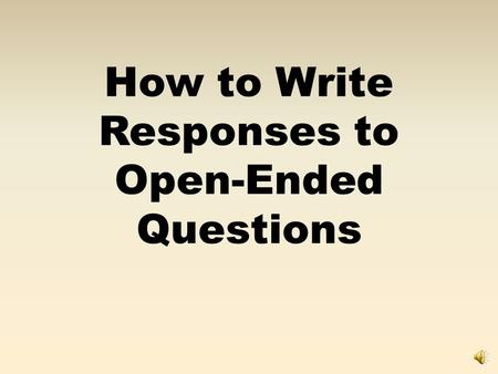 How to Write Responses to Open-Ended Questions To Answer Well, You Must Use SLAMS SLAMS is a simple way of following the guidelines to writing good responses.