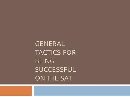 GENERAL TACTICS FOR BEING SUCCESSFUL ON THE SAT. Get a baseline score by: Taking a practice test under 'simulated' conditions. Spend 3 hours 45 minutes.