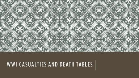 WWI CASUALTIES AND DEATH TABLES. BELLWORK (ENTRY 6) In your notebooks, answer the following question: Why was the Treaty of Versailles flawed? Use your.
