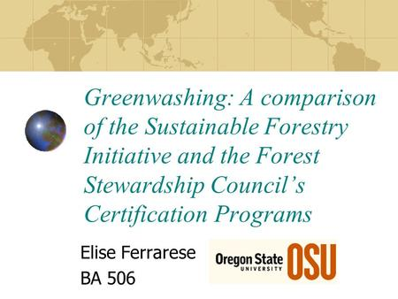 Greenwashing: A comparison of the Sustainable Forestry Initiative and the Forest Stewardship Council's Certification Programs Elise Ferrarese BA 506.