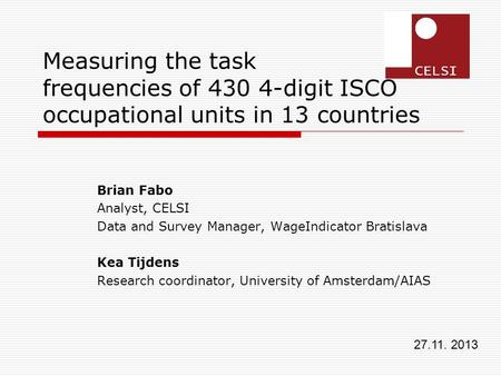 Measuring the task frequencies of 430 4-digit ISCO occupational units in 13 countries Brian Fabo Analyst, CELSI Data and Survey Manager, WageIndicator.