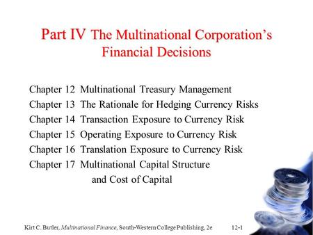 Kirt C. Butler, Multinational Finance, South-Western College Publishing, 2e 12-1 Part IV The Multinational Corporation's Financial Decisions Chapter 12Multinational.