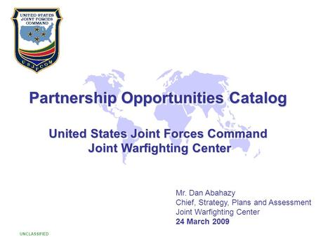 UNCLASSIFIED 1 Partnership Opportunities Catalog United States Joint Forces Command Joint Warfighting Center Joint Warfighting Center Partnership Opportunities.