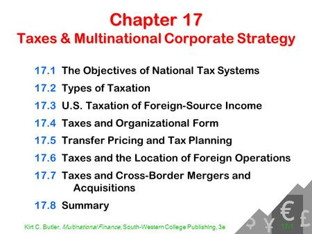 Kirt C. Butler, Multinational Finance, South-Western College Publishing, 3e 17-1 Chapter 17 Taxes & Multinational Corporate Strategy 17.1The Objectives.