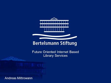 Seite 106.12.2000 International Development in the Production of Digital Services by Public Libraries Andreas Mittrowann Future Oriented Internet Based.