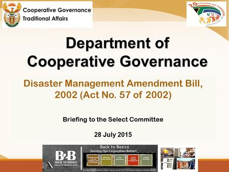 Department of Cooperative Governance <strong>Disaster</strong> <strong>Management</strong> Amendment Bill, 2002 (Act No. 57 of 2002) Briefing to the Select Committee 28 July 2015.