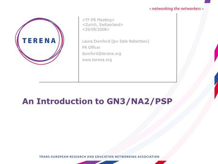 An Introduction to GN3/NA2/PSP Laura Durnford (ipv Dale Robertson) PR Officer