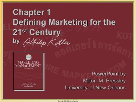 Copyright © 2003 Prentice-Hall, Inc. 1-1 Chapter 1 Defining Marketing for the 21 st Century by PowerPoint by Milton M. Pressley University of New Orleans.