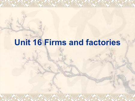 Unit 16 Firms and factories.  Objectives Objectives  Focus Focus  Warm up Warm up  16.1 Saying what you've done 16.1 Saying what you've done  16.2.