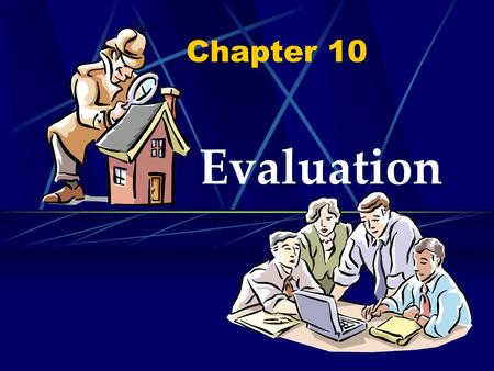 Chapter 10 Evaluation. Objectives Define the role of evaluation To understand the importance of evaluation Discuss how developers cope with real-world.