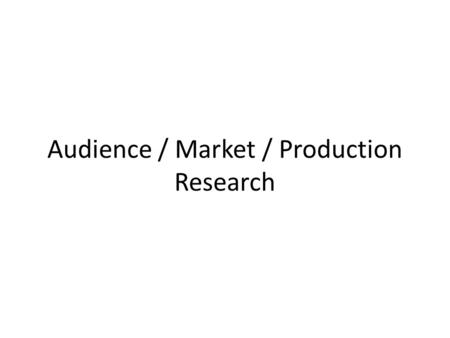 Audience / Market / Production Research. D1 - comprehensively explain the nature and purposes of research in the creative media industries with elucidated.