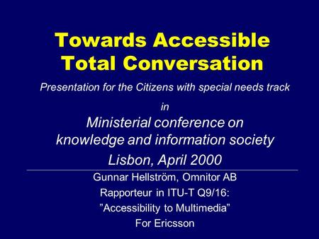 Towards Accessible Total Conversation Presentation for the Citizens with special needs track in Ministerial conference on knowledge and information society.
