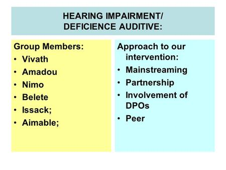 HEARING IMPAIRMENT/ DEFICIENCE AUDITIVE: Group Members: Vivath Amadou Nimo Belete Issack; Aimable; Approach to our intervention: Mainstreaming Partnership.