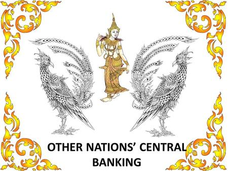 OTHER NATIONS' CENTRAL BANKING. Reserve Bank of New Zealand The bank manages monetary policy to maintain price stability, promotes the maintenance of.