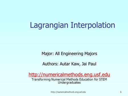 1 Lagrangian Interpolation Major: All Engineering Majors Authors: Autar Kaw, Jai Paul