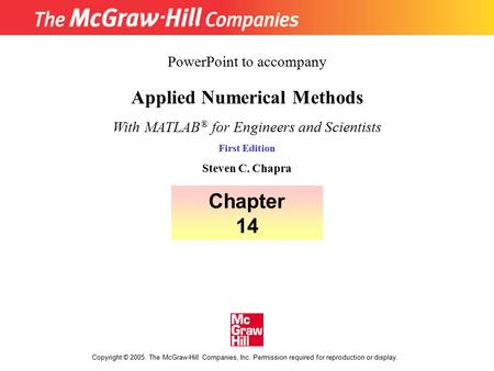 Copyright © 2005. The McGraw-Hill Companies, Inc. Permission required for reproduction or display. Applied Numerical Methods With MATLAB ® for Engineers.