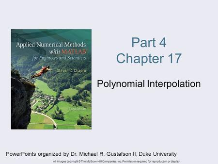 Part 4 Chapter 17 Polynomial Interpolation PowerPoints organized by Dr. Michael R. Gustafson II, Duke University All images copyright © The McGraw-Hill.
