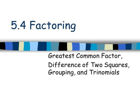5.4 Factoring Greatest Common Factor,