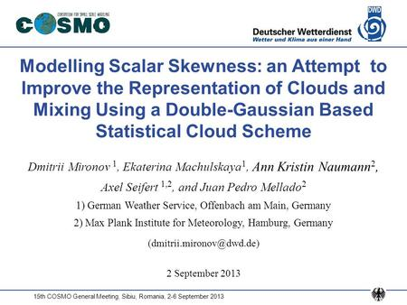 15th COSMO General Meeting, Sibiu, Romania, 2-6 September 2013 Modelling Scalar Skewness: an Attempt to Improve the Representation of Clouds and Mixing.