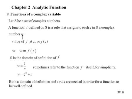 第1頁第1頁 Chapter 2 Analytic Function 9. Functions of a complex variable Let S be a set of complex numbers. A function defined on S is a rule that assigns.