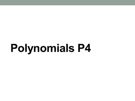 Polynomials P4. Naming Polynomials If a does not equal 0, the degree of ax n is n. Degree of polynomials is the greatest degree of all its terms The degree.