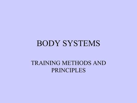 BODY SYSTEMS TRAINING METHODS AND PRINCIPLES. CONTINUOUS TRAINING 20 minutes minimum 70-85% maximum Heart Rate Whole body activities eg. Running/cycling/swimming/rowing.