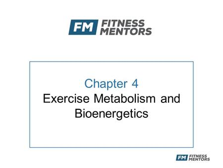 Chapter 4 Exercise Metabolism and Bioenergetics. Objectives After this presentation, the participant will be able to: –Describe the primary methods of.