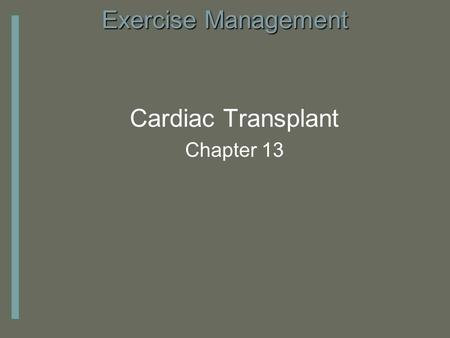 Exercise Management Cardiac Transplant Chapter 13.