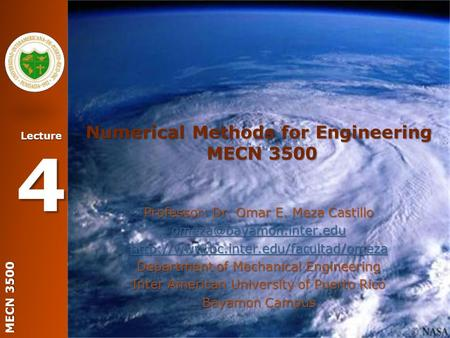MECN 3500 Lecture 4 Numerical Methods for Engineering MECN 3500 Professor: Dr. Omar E. Meza Castillo