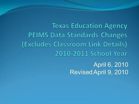 April 6, 2010 Revised April 9, 2010. 2010-2011 Summary The following significant changes have been made to the 2010-2011 PEIMS Collection: 033 Shared.