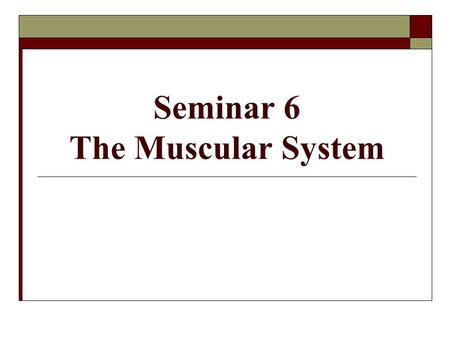 Seminar 6 The Muscular System. Introduction  Muscular tissue enables the body and its parts to move Movement caused by ability of muscle cells (called.