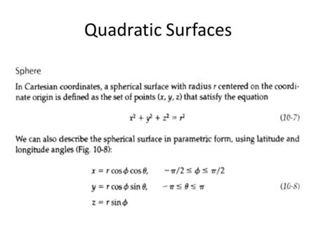 Quadratic Surfaces. SPLINE REPRESENTATIONS a spline is a flexible strip used to produce a smooth curve through a designated set of points. We.