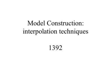 Model Construction: interpolation techniques 1392.