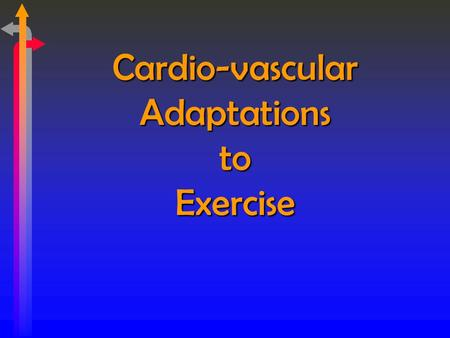 Cardio-vascular Adaptations to Exercise. THE HEART Cardiac Hypertrophy – increases: size of heart efficiency, especially at rest thickness of myocardium.