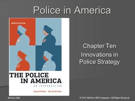Police in America Chapter Ten Innovations in Police Strategy © 2013 McGraw-Hill Companies. All Rights Reserved. McGraw-Hill.