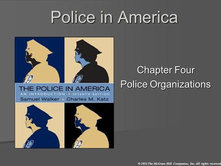 © 2011 The McGraw-Hill Companies, Inc. All rights reserved. Police in America Chapter Four Police Organizations.